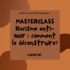MASTERCLASS: Racisme anti-Noir : Comment le déconstruire?